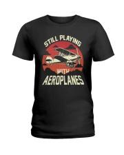 PILOT AVIATION - STILL PLAYING WITH AEROPLANES Ladies T-Shirt thumbnail