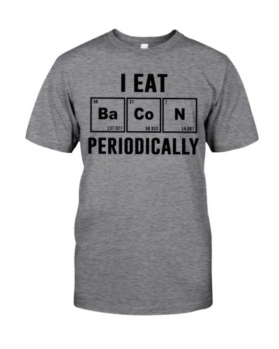 Gift For Bacon Lovers I Eat Bacon Periodically