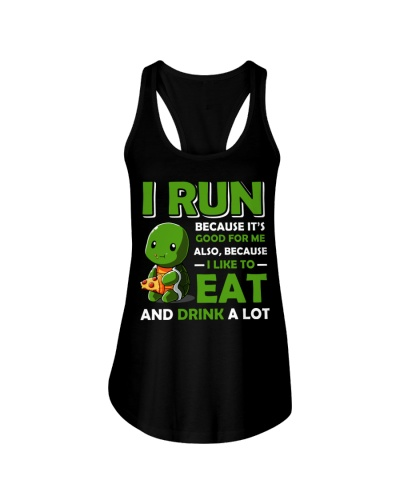 I RUN BECAUSE LIKE TO EAT DRINK ALOT