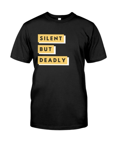 Silent but deadly t shirt