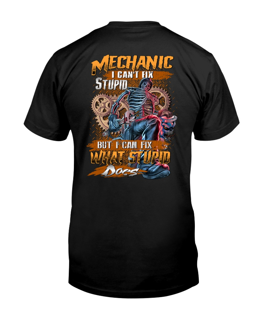 Mechanic I Can Fix What Stupid Does Classic T-Shirt