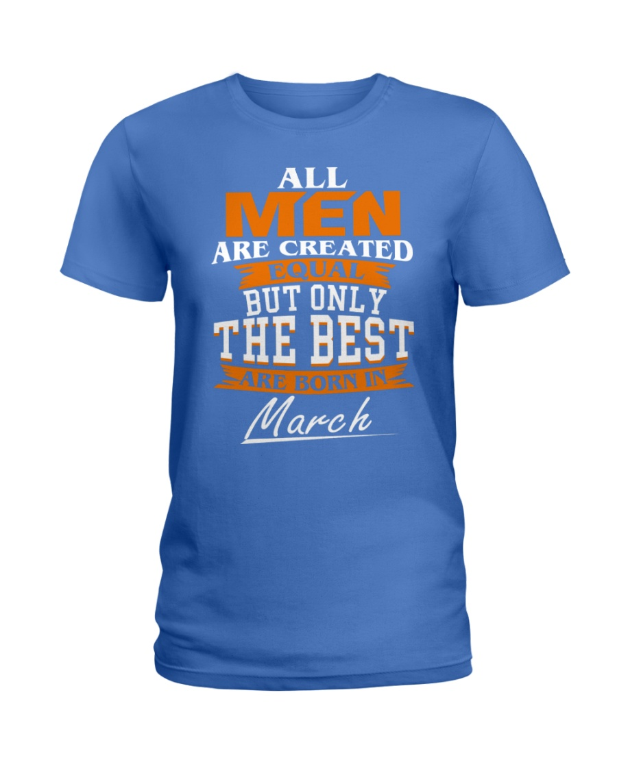 ONLY THE BEST ARE BORN IN MARCH Ladies T-Shirt