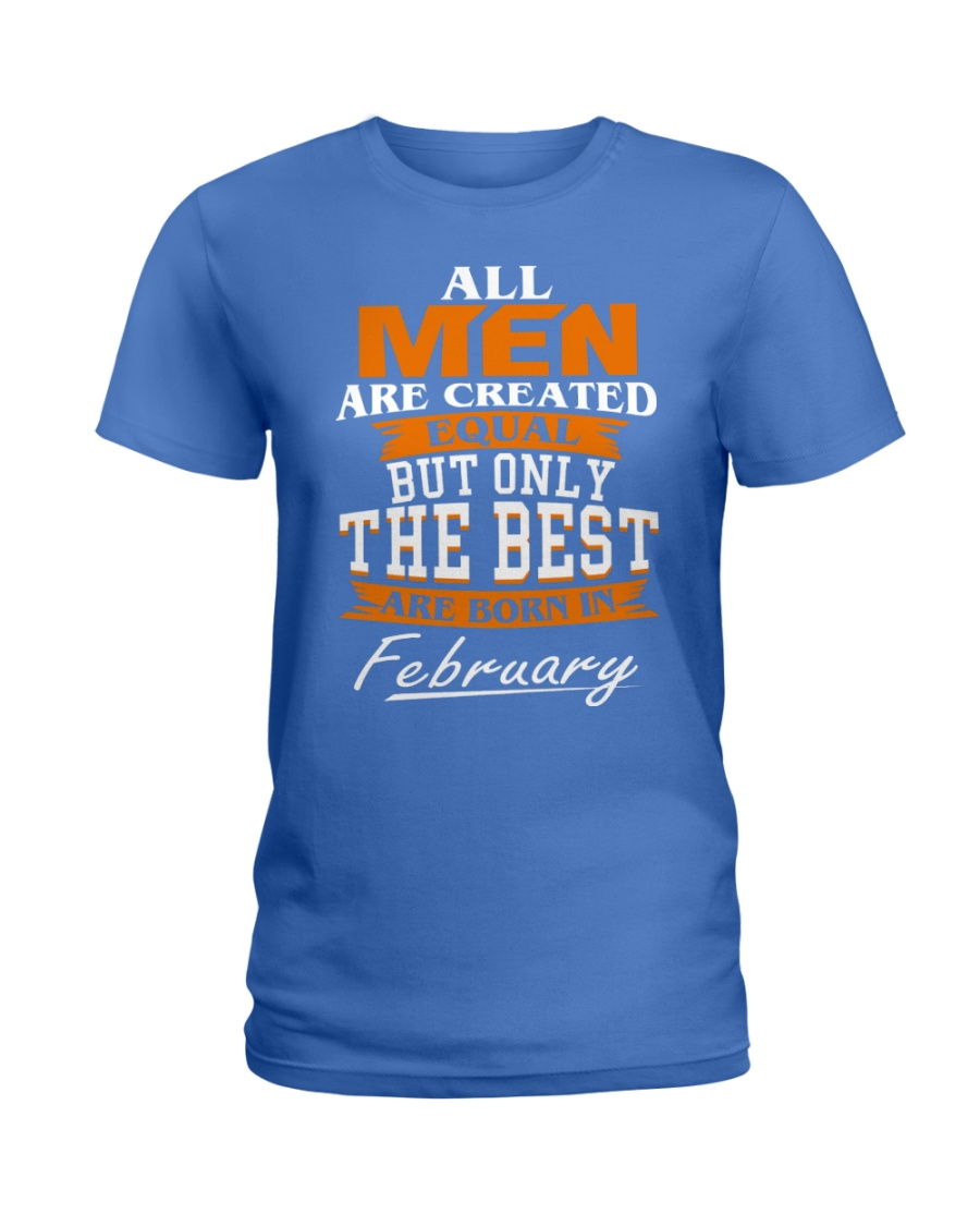 ONLY THE BEST ARE BORN IN FEBRUARY Ladies T-Shirt