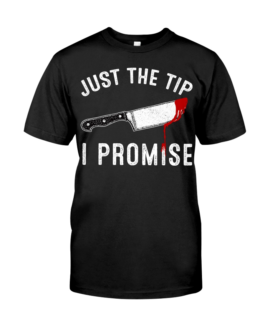 Just The Tip I Promise Classic T-Shirt