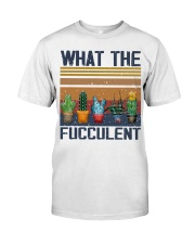 What The Fucculent Classic T-Shirt front