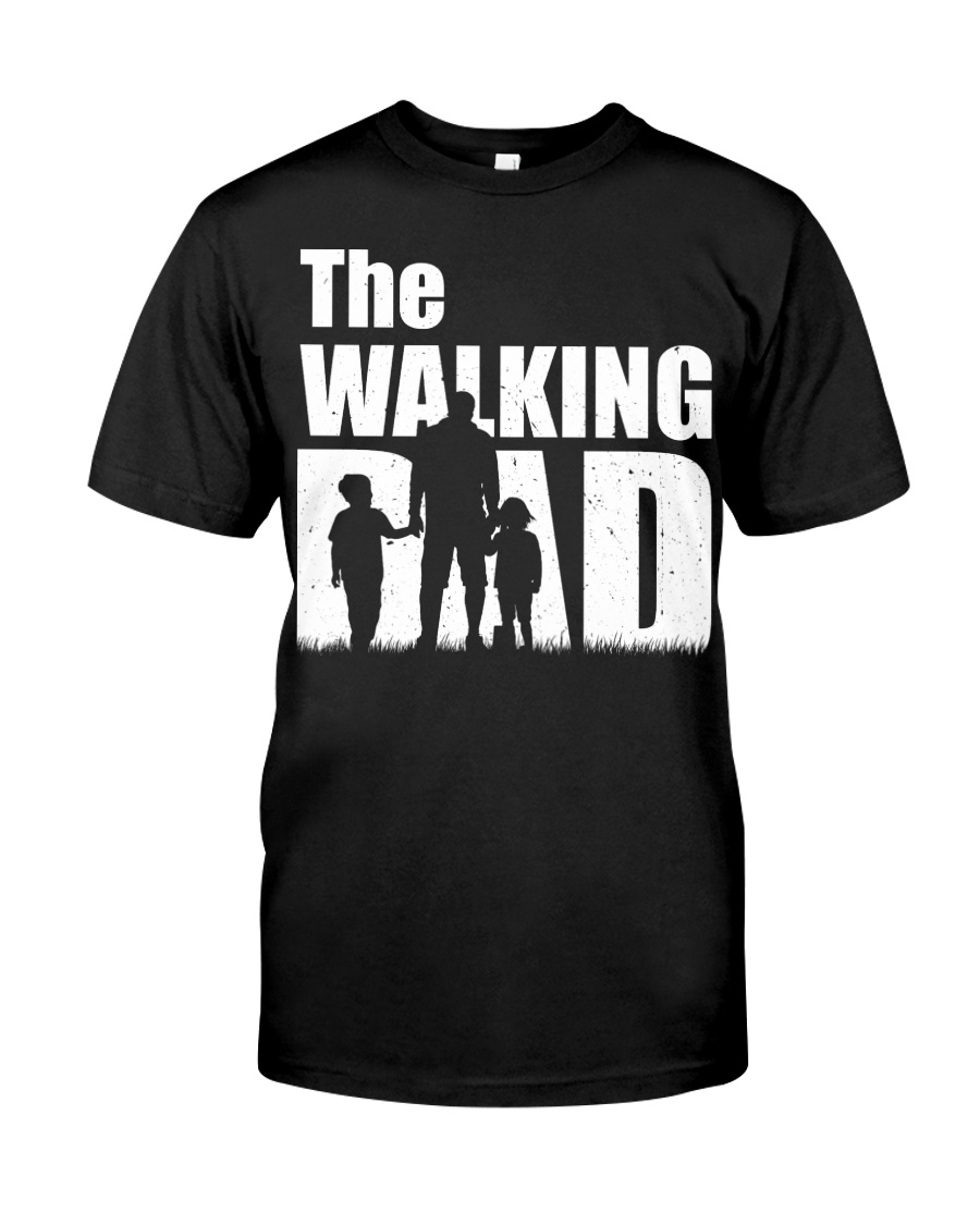 The Walking Dad - 1 DAY LEFT - GET YOU Classic T-Shirt