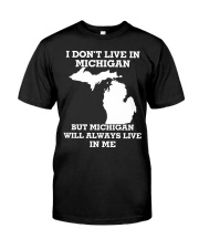 I don't live in Michigan but Michigan will always  Classic T-Shirt tile