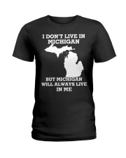 I don't live in Michigan but Michigan will always  Ladies T-Shirt front