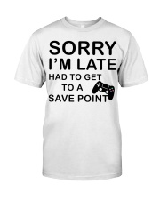 Sorry I'm late had to get to a poibnt Classic T-Shirt front