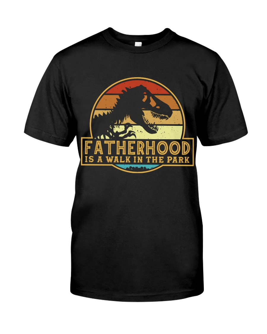 Fatherhood is a walk in the park Classic T-Shirt