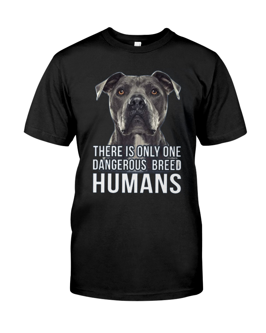 There is only one dangerous breed humans Classic T-Shirt