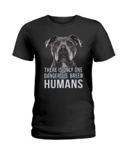 There is only one dangerous breed humans Ladies T-Shirt thumbnail