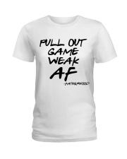 Pull out game weak af - Fatherhood Ladies T-Shirt thumbnail