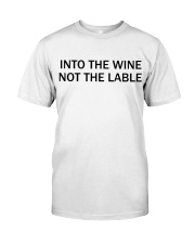 Into the wine not the lable Classic T-Shirt front