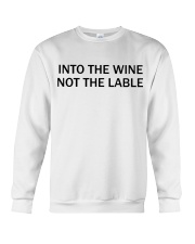 Into the wine not the lable Crewneck Sweatshirt thumbnail
