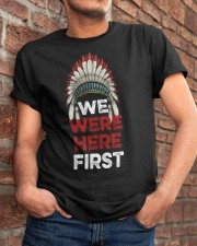 We Were Here First Classic T-Shirt apparel-classic-tshirt-lifestyle-26