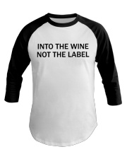 Into the wine not the label Baseball Tee thumbnail