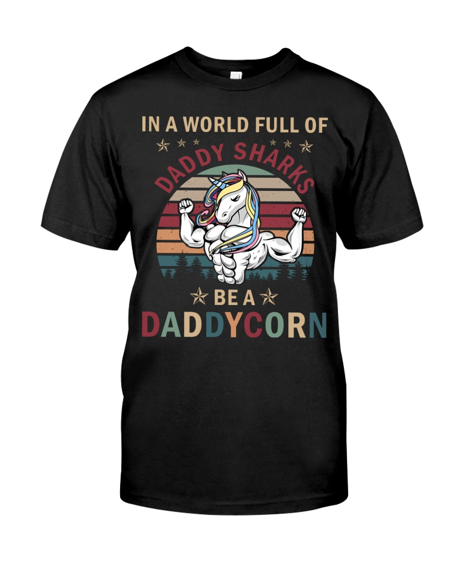 In a world full of Daddy Shark be a Daddycorn Classic T-Shirt