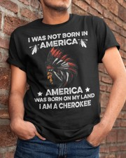 American Was born on my land - I am a CheroKee Classic T-Shirt apparel-classic-tshirt-lifestyle-26