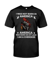 American Was born on my land - I am a CheroKee Classic T-Shirt front