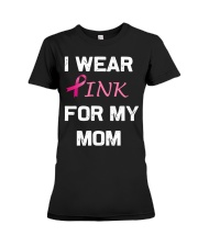 I WEAR PINK FOR MY MOM Premium Fit Ladies Tee thumbnail
