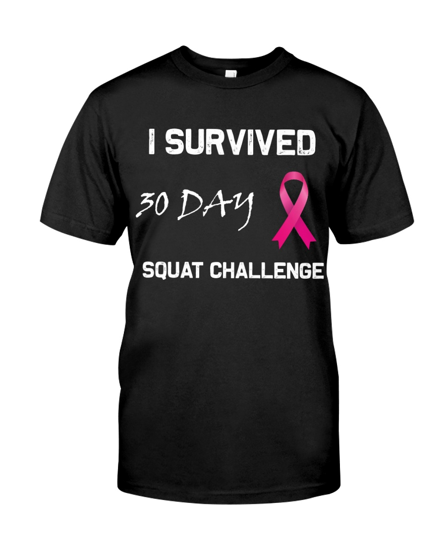 I SURVIVED 30 DAY SQUAT  CHALLENGE Classic T-Shirt