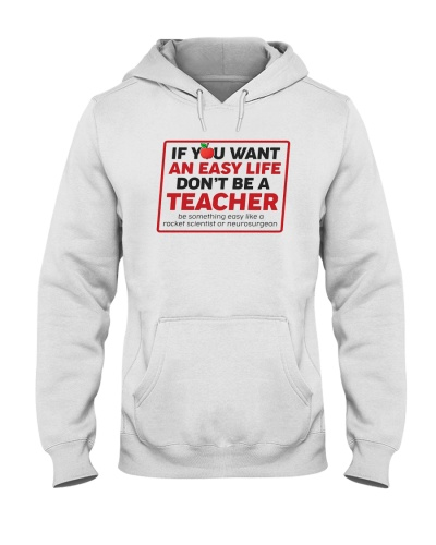 Teacher If You Want An Easy Life