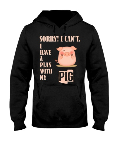 Pig Sorry I Can Not I Have A Plan With My Pig