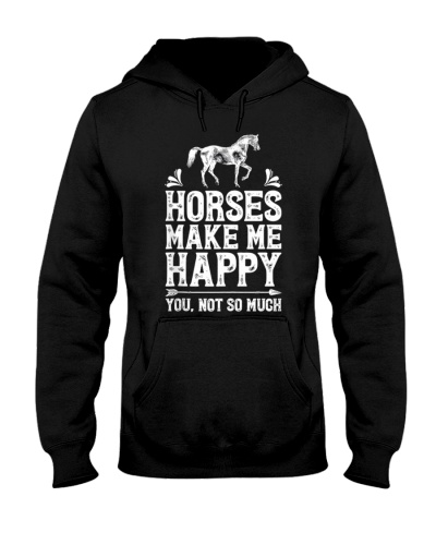 Horse Horses Make Me Happy You Not So Much