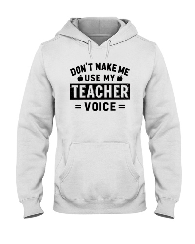 Teacher Don't Make Me Use My Teacher Voice