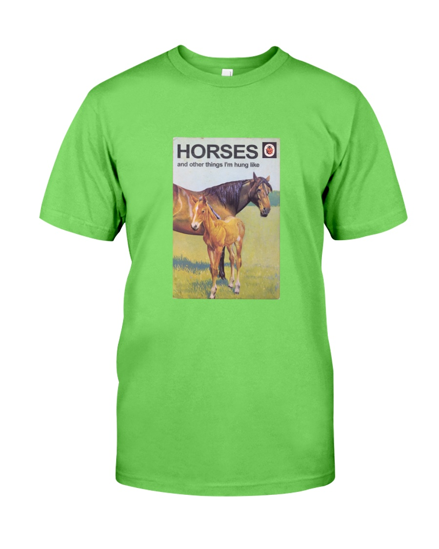 HORSES and other things I'm hung like  Classic T-Shirt
