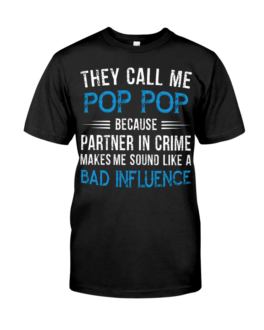 They Call Me Pop Pop Partner In Crime Bad Influenc Classic T-Shirt