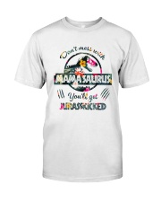 Don't mess with Mamasaurus you'll get Jurasskicked Classic T-Shirt front