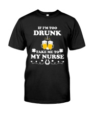 If I'm Too Drunk Take Me To My Nurse Patricks Day Classic T-Shirt front