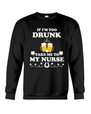 If I'm Too Drunk Take Me To My Nurse Patricks Day Crewneck Sweatshirt thumbnail