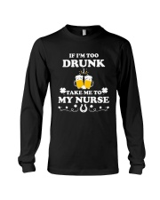 If I'm Too Drunk Take Me To My Nurse Patricks Day Long Sleeve Tee thumbnail