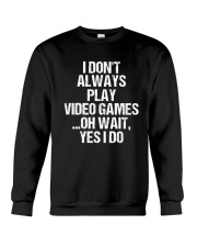 I Don't Always Play Video Games Oh Wait Crewneck Sweatshirt thumbnail