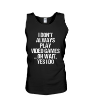 I Don't Always Play Video Games Oh Wait Unisex Tank thumbnail