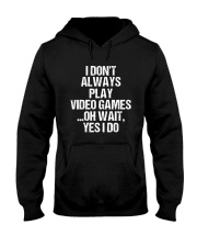 I Don't Always Play Video Games Oh Wait Hooded Sweatshirt thumbnail