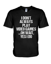 I Don't Always Play Video Games Oh Wait V-Neck T-Shirt thumbnail