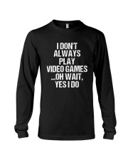 I Don't Always Play Video Games Oh Wait Long Sleeve Tee thumbnail