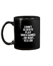 I Don't Always Play Video Games Oh Wait Mug back
