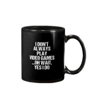 I Don't Always Play Video Games Oh Wait Mug front