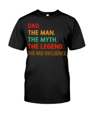 Dad The Man The Myth The Legend The Bad Influence Classic T-Shirt thumbnail
