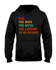 Dad The Man The Myth The Legend The Bad Influence Hooded Sweatshirt thumbnail