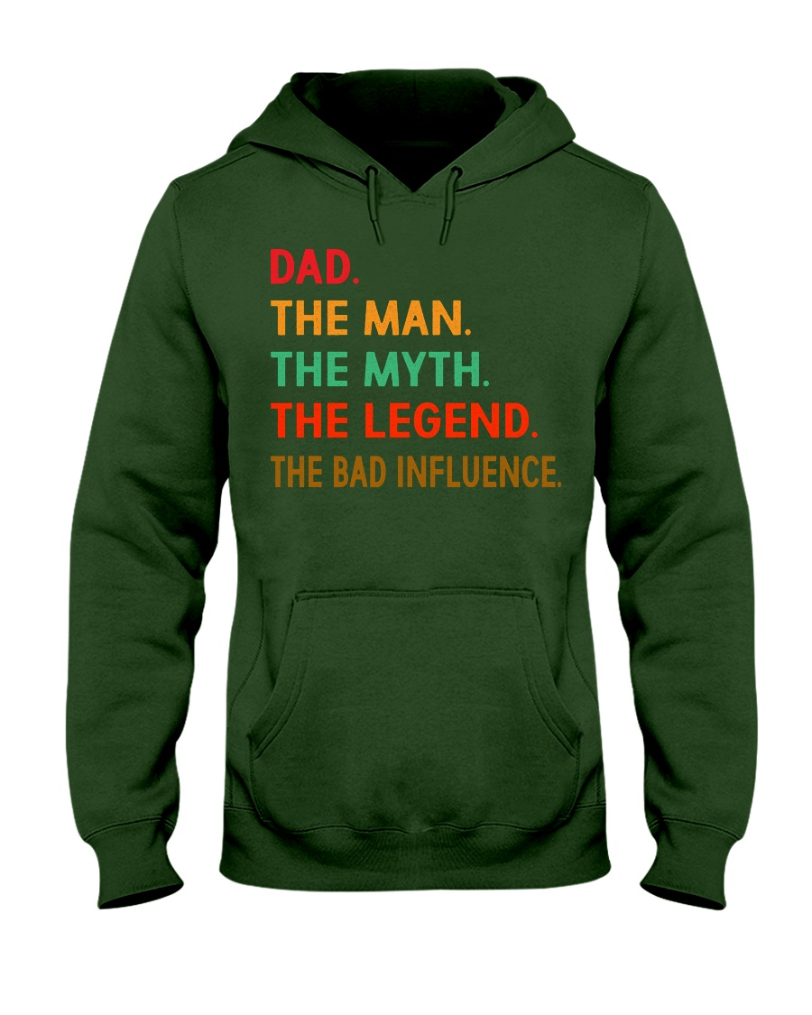 Dad The Man The Myth The Legend The Bad Influence Hooded Sweatshirt