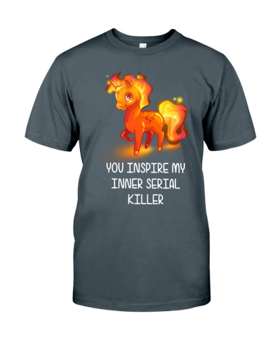YOU INSPIRE MY INNER SERIAL KILLER UNICORN