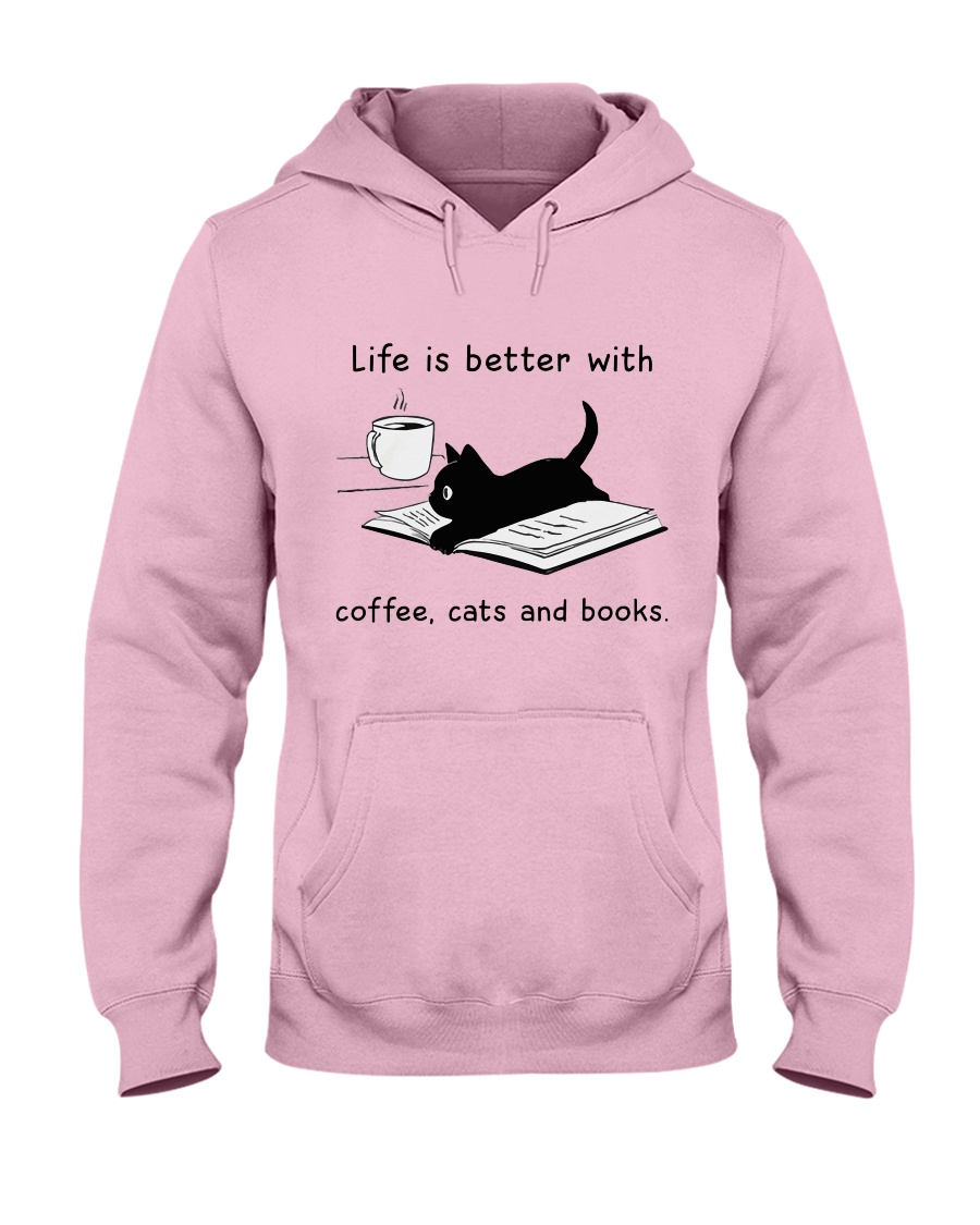 Life is Better With Coffee Cats and books Hooded Sweatshirt