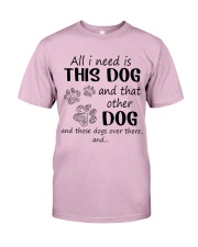 All I NEED IS THIS DOG AND THAT OTHER DOG Classic T-Shirt thumbnail