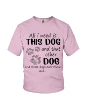 All I NEED IS THIS DOG AND THAT OTHER DOG Youth T-Shirt thumbnail